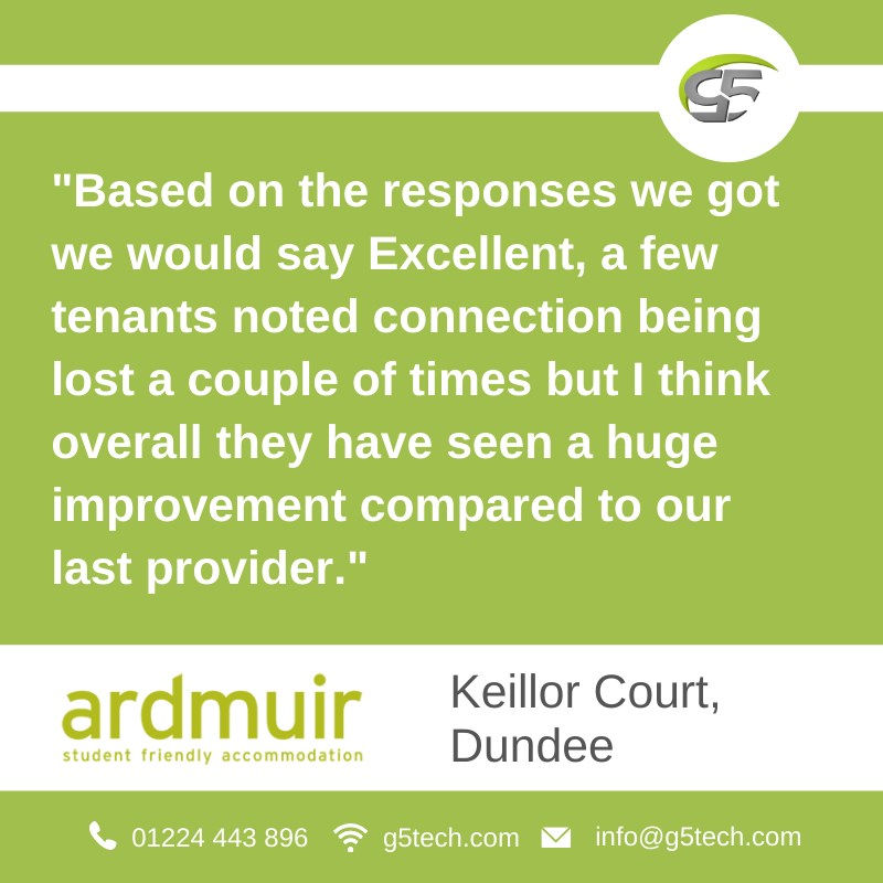 """Customer Testimonial from Ardmuir Student Accommodation for G5Zone WiFi. Image reads """"Based on the responses we got we would say Excellent, a few tenants noted connection being lost a couple of times but I think overall they have seen a huge improvement compared to our last provider."""""""